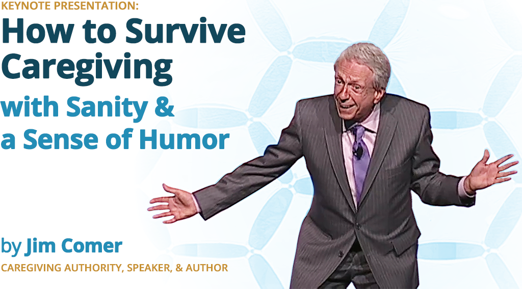 How to Survive Caregiving by Jim Comer - Caregiving Authority, Speaker & Author